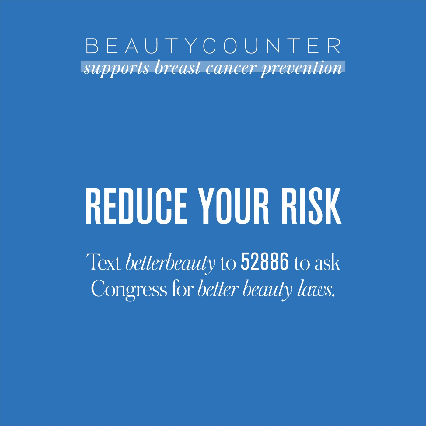Better Beauty Vermont Reduce your risk, text 52886 to ask congress for better beauty laws