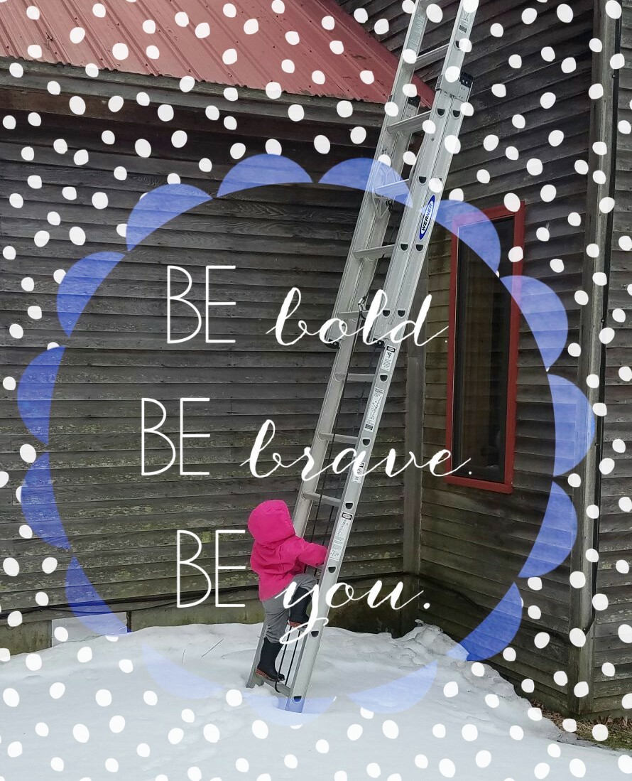Better Beauty Vermont Be bold be brave be you toddler climbing ladder in snow