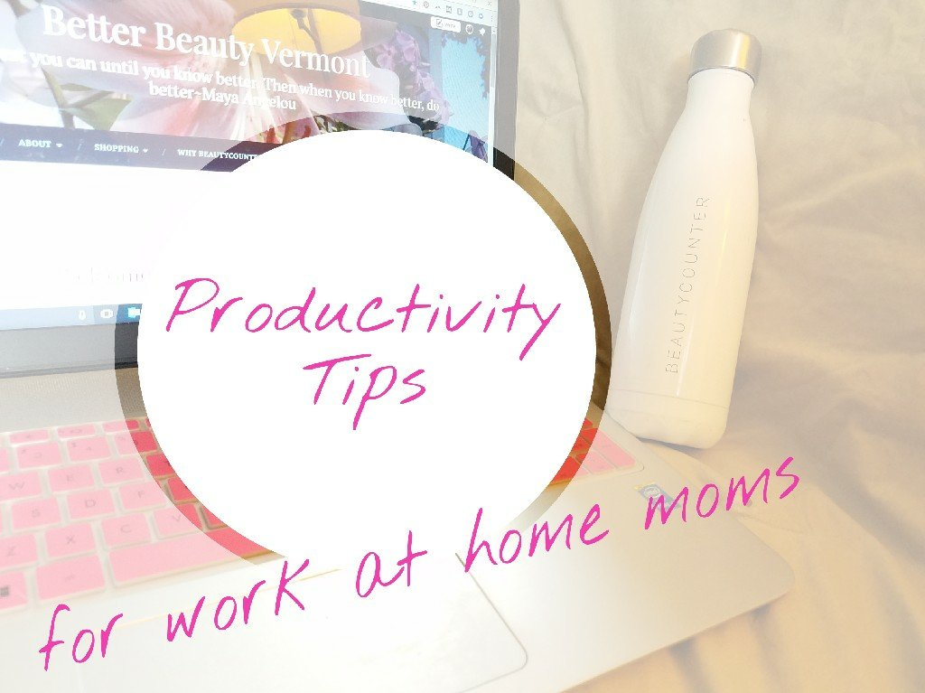Better Beauty Vermont- Productivity Tops for work at home moms