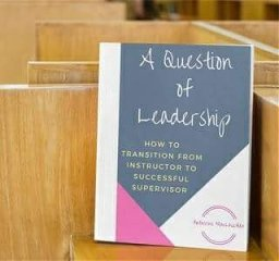A Question of Leadership- How to Transition from Instructor to Successful Supervisor