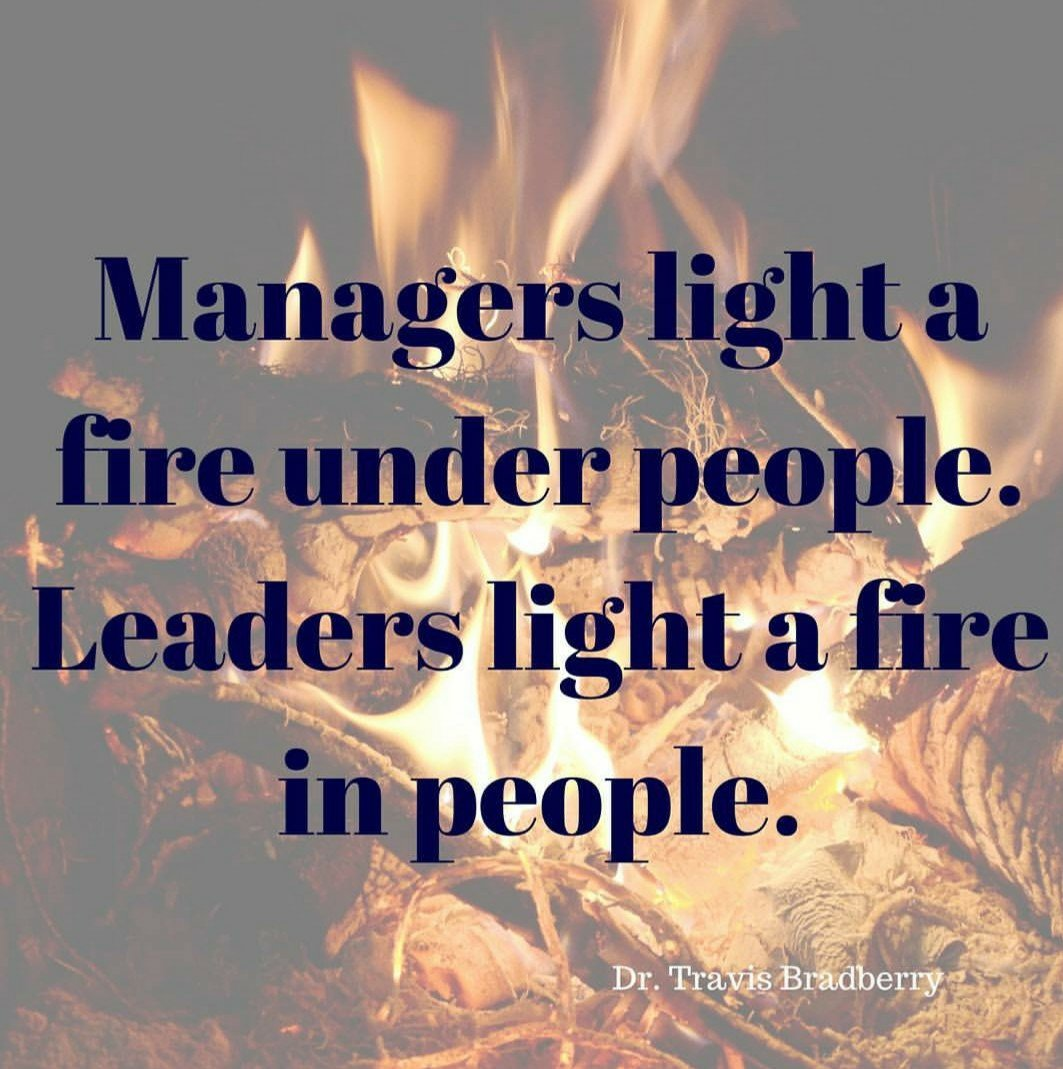Better Beauty Vermont- Managers light a fire under people. Leaders light a fire in people.